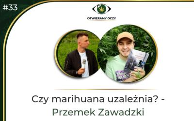#33 Czy marihuana uzależnia? – Przemek Zawadzki