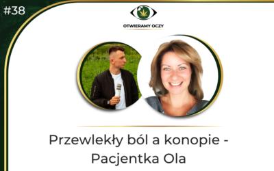 #38 Przewlekły ból a konopie – Pacjentka Aleksandra Walczak