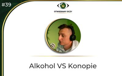 #39 Alkohol VS Konopie